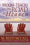 Copyright M. Reed McCall, Mary Reed McCall, novel, writing, writer, author, book, Moose Tracks on the Road to Heaven, preorder