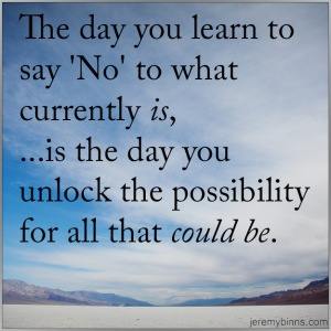 the-day-you-learn-to-say-no-to-what-currently-is-is-the-day-you-unlock-the-possibility-of-all-that-could-be